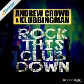 ANDREW CROWD & KLUBBINGMAN - ROCK THIS CLUB DOWN